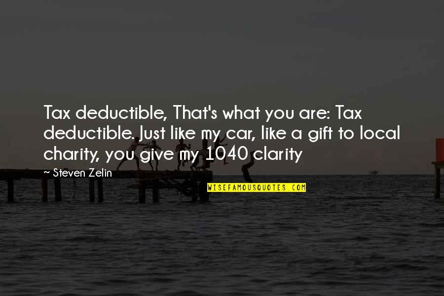 Charity's Quotes By Steven Zelin: Tax deductible, That's what you are: Tax deductible.