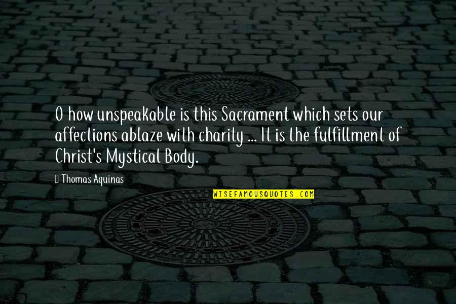 Charity's Quotes By Thomas Aquinas: O how unspeakable is this Sacrament which sets