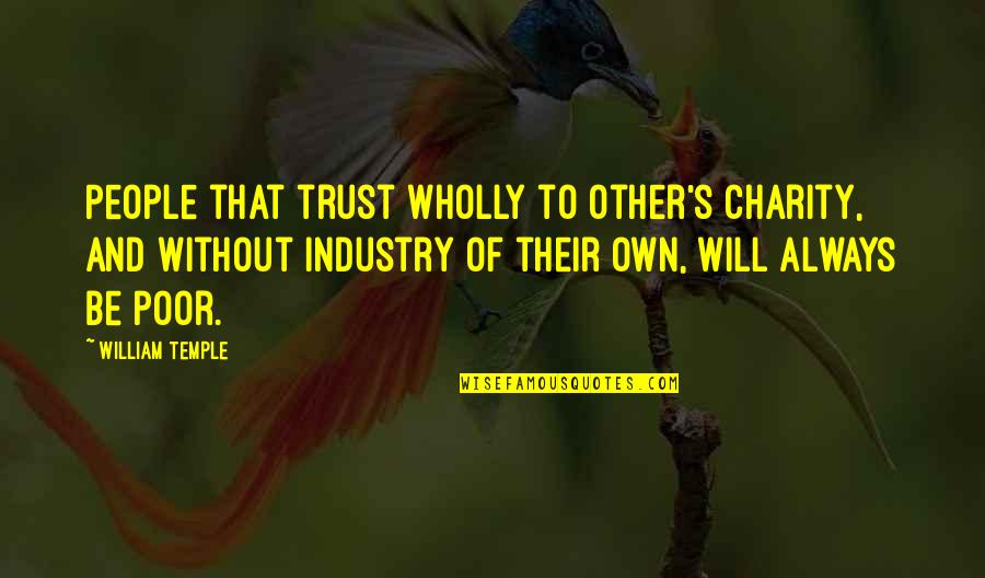 Charity's Quotes By William Temple: People that trust wholly to other's charity, and