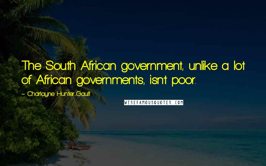 Charlayne Hunter-Gault quotes: The South African government, unlike a lot of African governments, isn't poor.