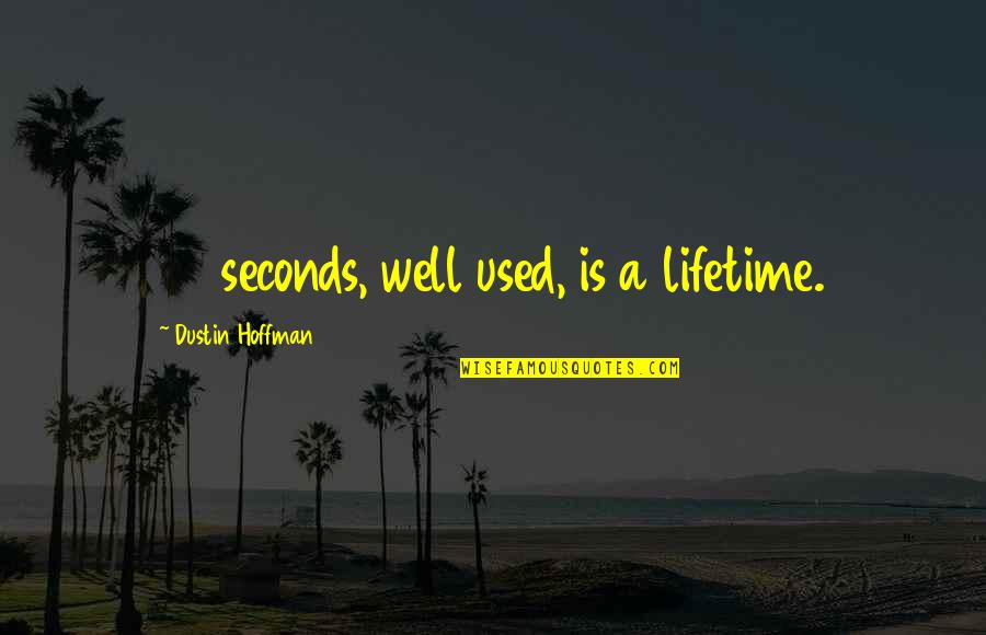 Charles Alston Quotes By Dustin Hoffman: 37 seconds, well used, is a lifetime.