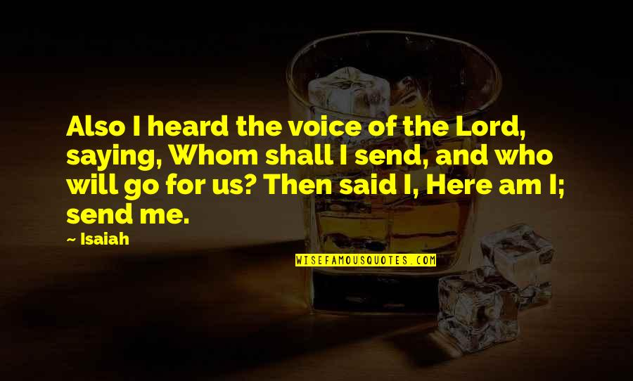 Charles Alston Quotes By Isaiah: Also I heard the voice of the Lord,