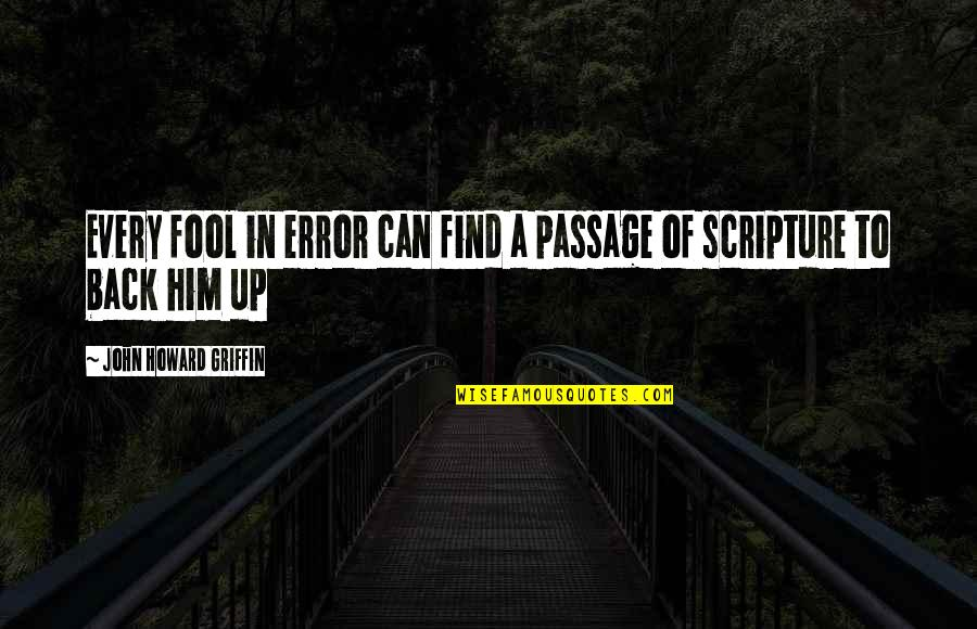 Charles Augustus Milverton Quotes By John Howard Griffin: Every fool in error can find a passage