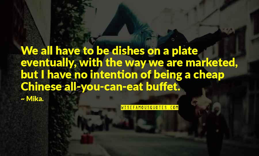 Charles Augustus Milverton Quotes By Mika.: We all have to be dishes on a