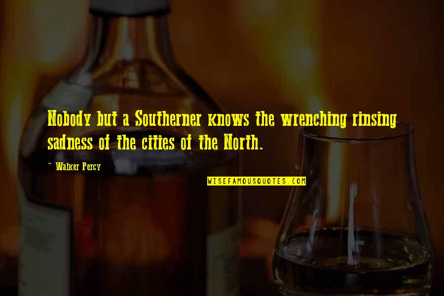 Charles Augustus Milverton Quotes By Walker Percy: Nobody but a Southerner knows the wrenching rinsing