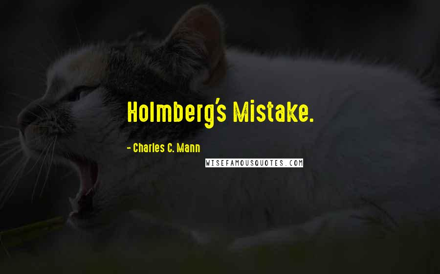 Charles C. Mann quotes: Holmberg's Mistake.