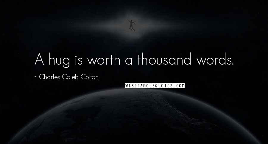 Charles Caleb Colton quotes: A hug is worth a thousand words.