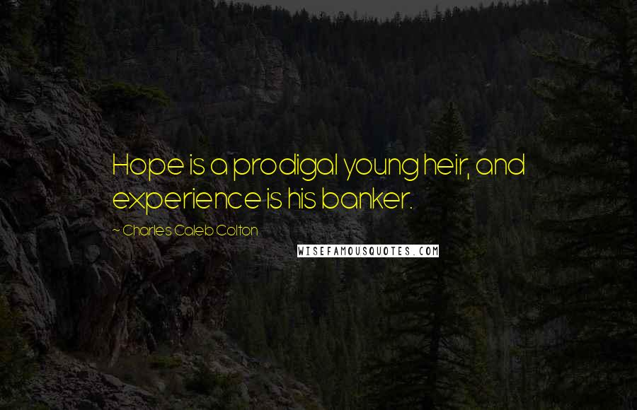 Charles Caleb Colton quotes: Hope is a prodigal young heir, and experience is his banker.