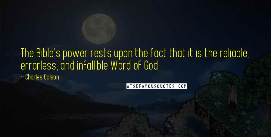 Charles Colson quotes: The Bible's power rests upon the fact that it is the reliable, errorless, and infallible Word of God.