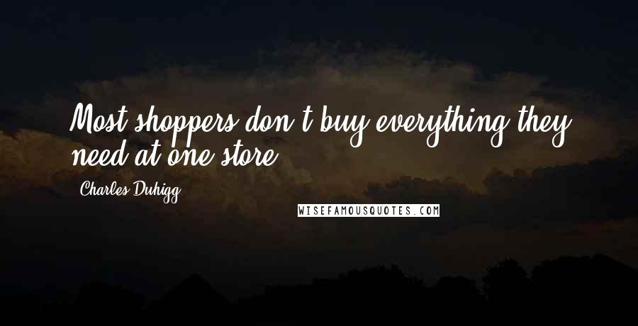Charles Duhigg quotes: Most shoppers don't buy everything they need at one store.