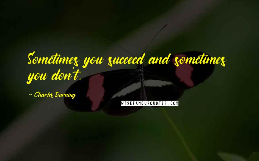 Charles Durning quotes: Sometimes you succeed and sometimes you don't.