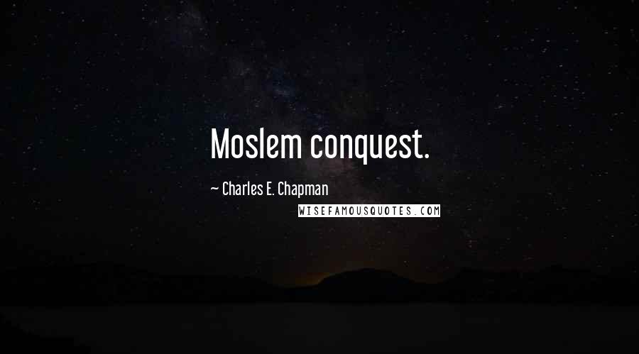 Charles E. Chapman quotes: Moslem conquest.