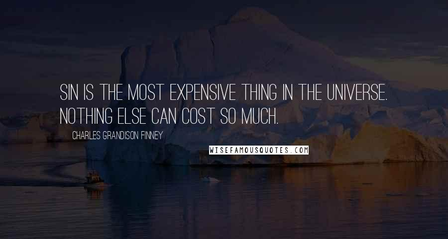 Charles Grandison Finney quotes: Sin is the most expensive thing in the universe. Nothing else can cost so much.