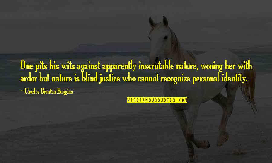 Charles Huggins Quotes By Charles Brenton Huggins: One pits his wits against apparently inscrutable nature,