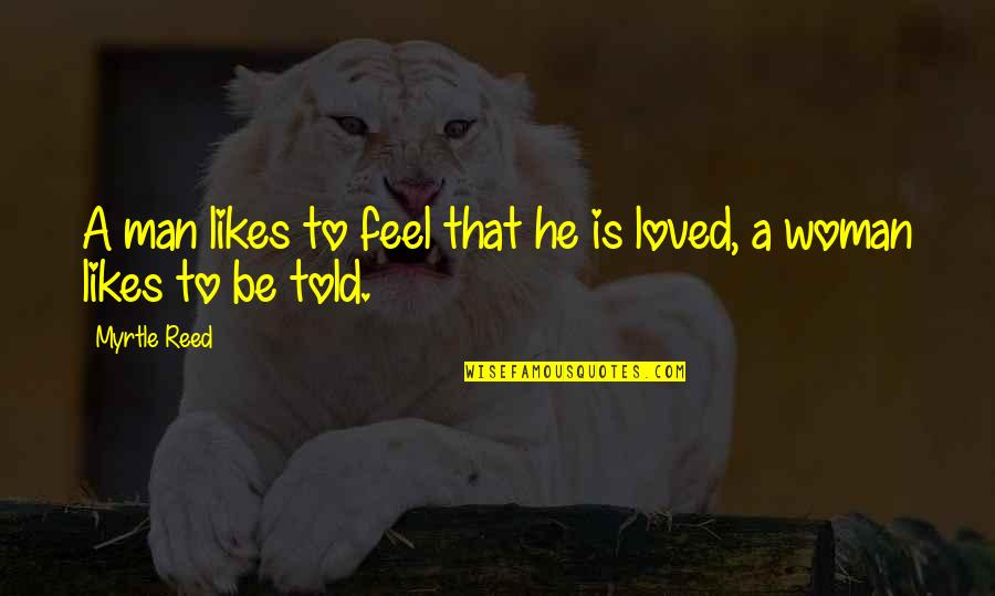 Charles Huggins Quotes By Myrtle Reed: A man likes to feel that he is