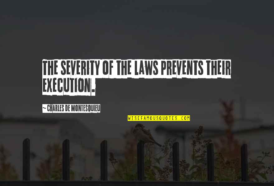 Charles I Execution Quotes By Charles De Montesquieu: The severity of the laws prevents their execution.