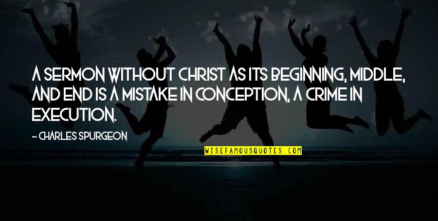 Charles I Execution Quotes By Charles Spurgeon: A sermon without Christ as its beginning, middle,