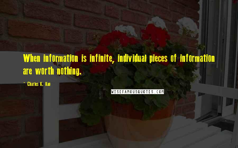 Charles K. Kao quotes: When information is infinite, individual pieces of information are worth nothing.