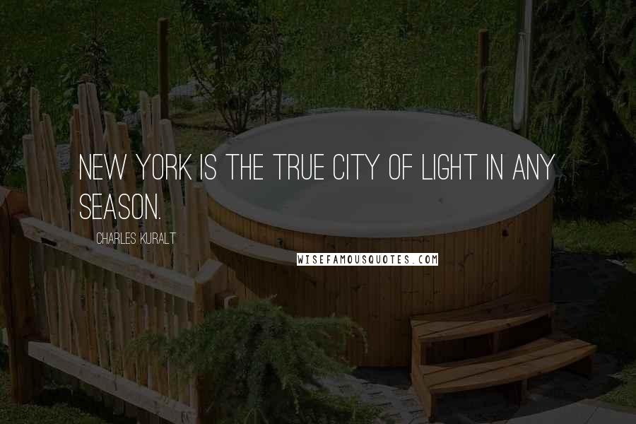 Charles Kuralt quotes: New York is the true City of Light in any season.
