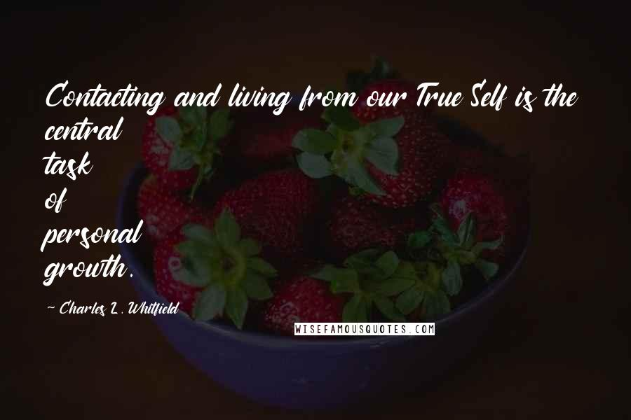 Charles L. Whitfield quotes: Contacting and living from our True Self is the central task of personal growth.