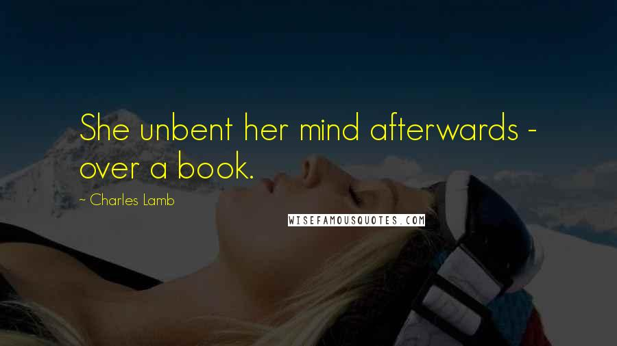 Charles Lamb quotes: She unbent her mind afterwards - over a book.