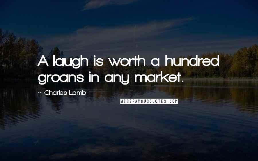 Charles Lamb quotes: A laugh is worth a hundred groans in any market.