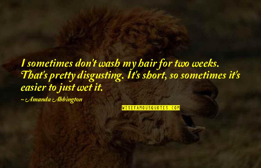 Charles Leiter Quotes By Amanda Abbington: I sometimes don't wash my hair for two