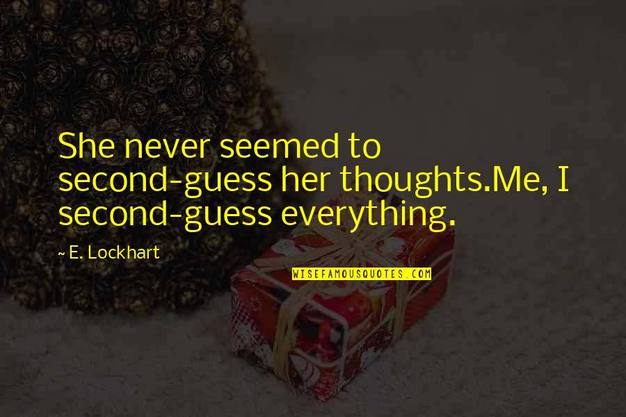 Charles Leiter Quotes By E. Lockhart: She never seemed to second-guess her thoughts.Me, I
