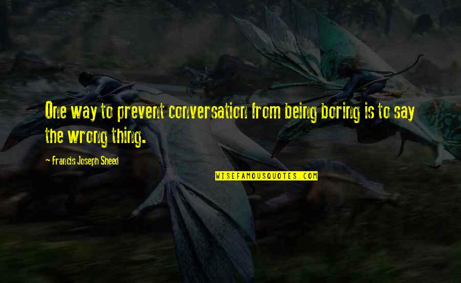 Charles Leiter Quotes By Francis Joseph Sheed: One way to prevent conversation from being boring