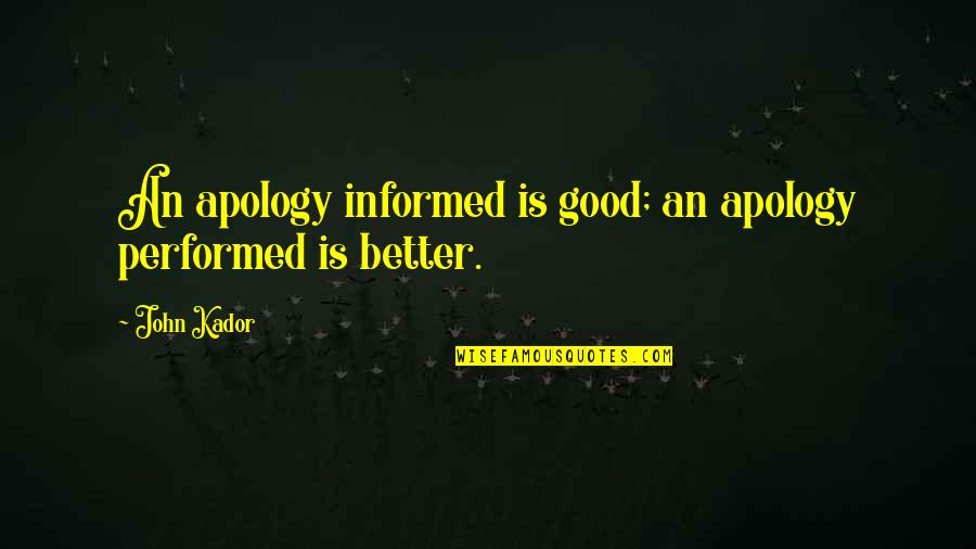 Charles Leiter Quotes By John Kador: An apology informed is good; an apology performed