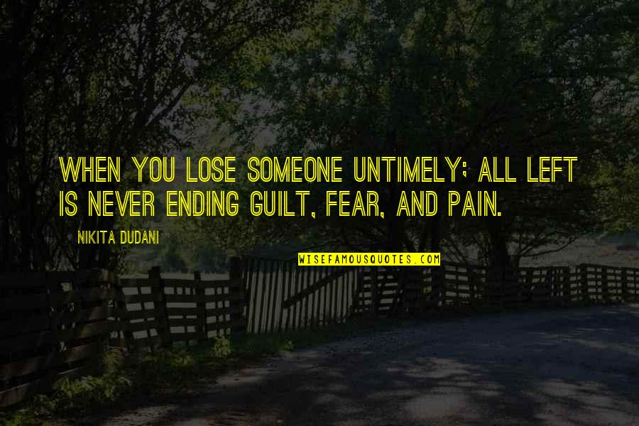 Charles Leiter Quotes By Nikita Dudani: When you lose someone untimely; all left is