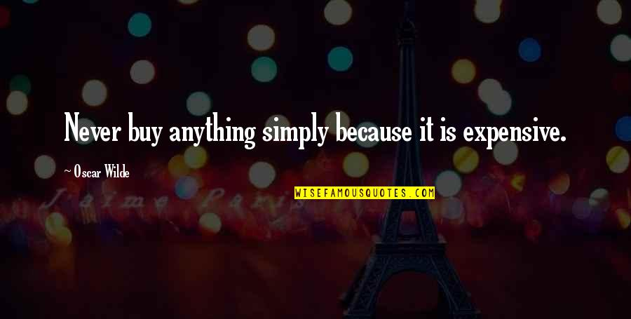 Charles Leiter Quotes By Oscar Wilde: Never buy anything simply because it is expensive.