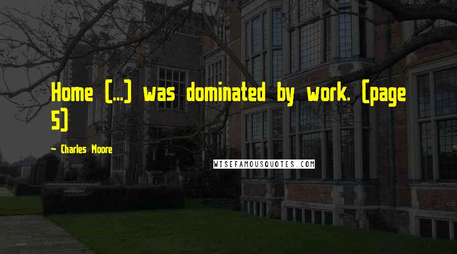 Charles Moore quotes: Home (...) was dominated by work. (page 5)