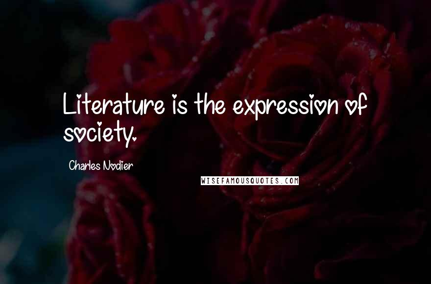 Charles Nodier quotes: Literature is the expression of society.