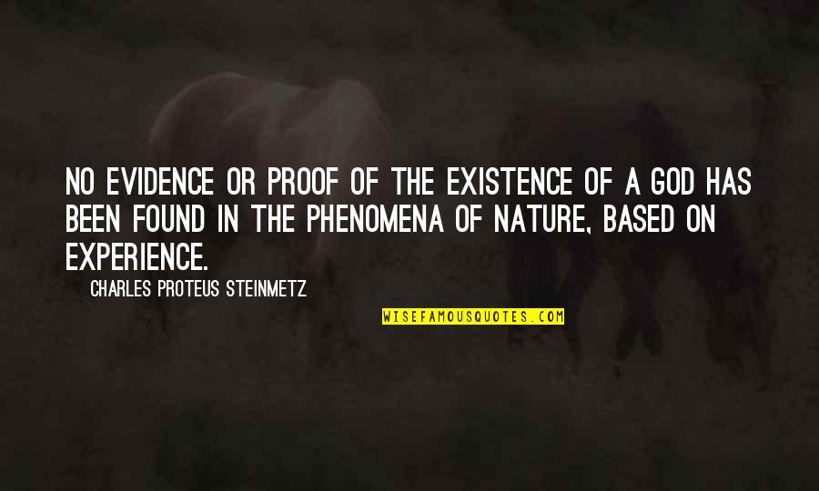 Charles P. Steinmetz Quotes By Charles Proteus Steinmetz: No evidence or proof of the existence of