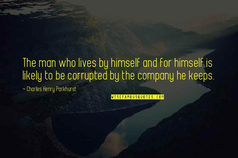 Charles Parkhurst Quotes By Charles Henry Parkhurst: The man who lives by himself and for