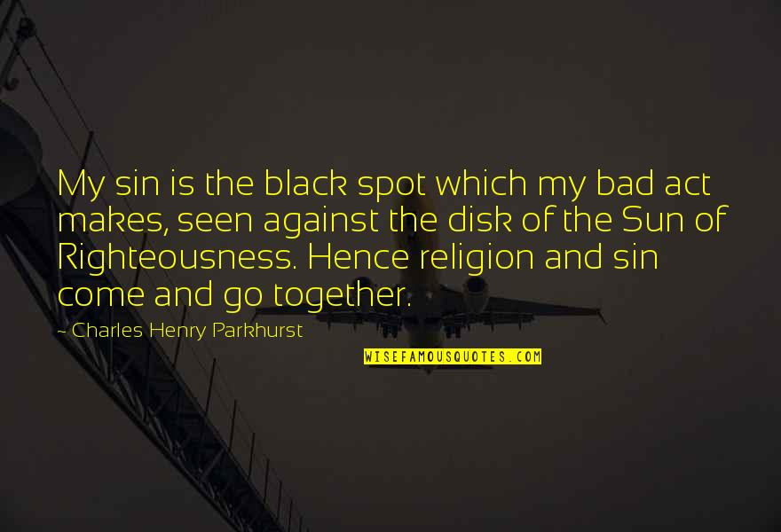 Charles Parkhurst Quotes By Charles Henry Parkhurst: My sin is the black spot which my
