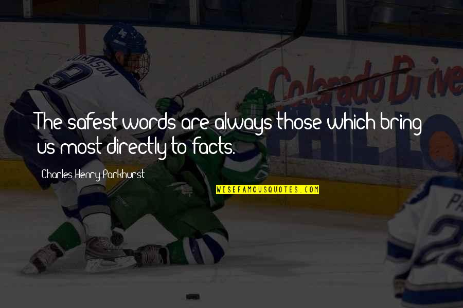 Charles Parkhurst Quotes By Charles Henry Parkhurst: The safest words are always those which bring