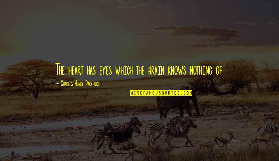 Charles Parkhurst Quotes By Charles Henry Parkhurst: The heart has eyes which the brain knows