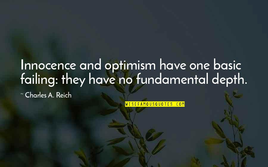 Charles Reich Quotes By Charles A. Reich: Innocence and optimism have one basic failing: they