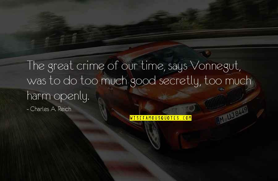 Charles Reich Quotes By Charles A. Reich: The great crime of our time, says Vonnegut,