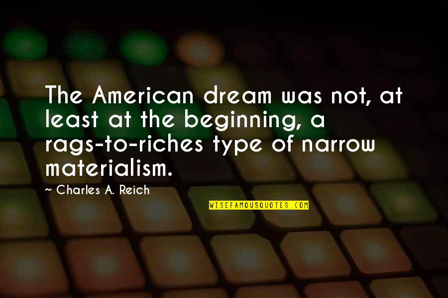 Charles Reich Quotes By Charles A. Reich: The American dream was not, at least at