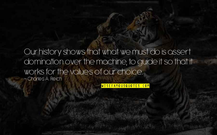 Charles Reich Quotes By Charles A. Reich: Our history shows that what we must do