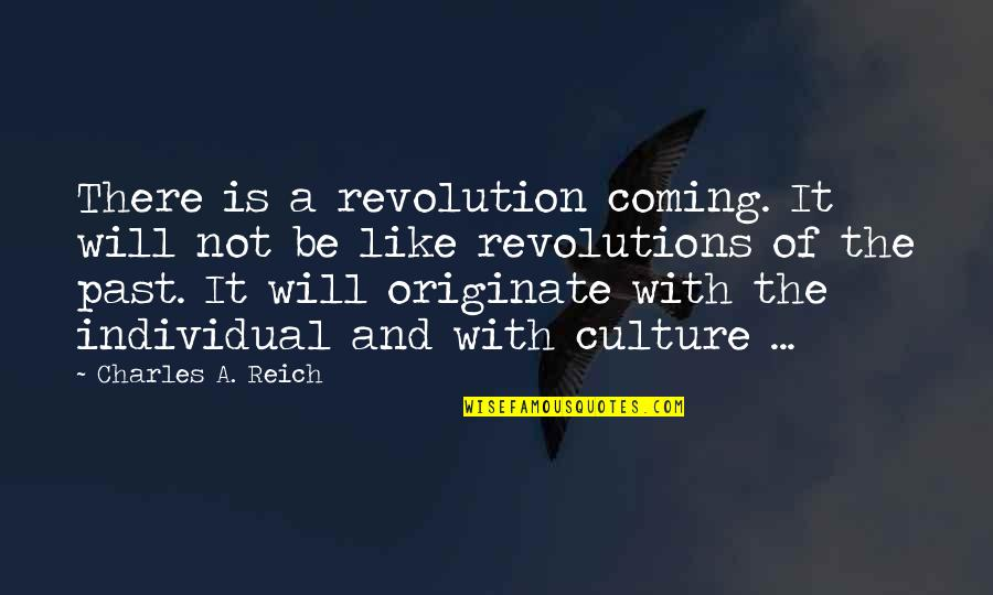 Charles Reich Quotes By Charles A. Reich: There is a revolution coming. It will not