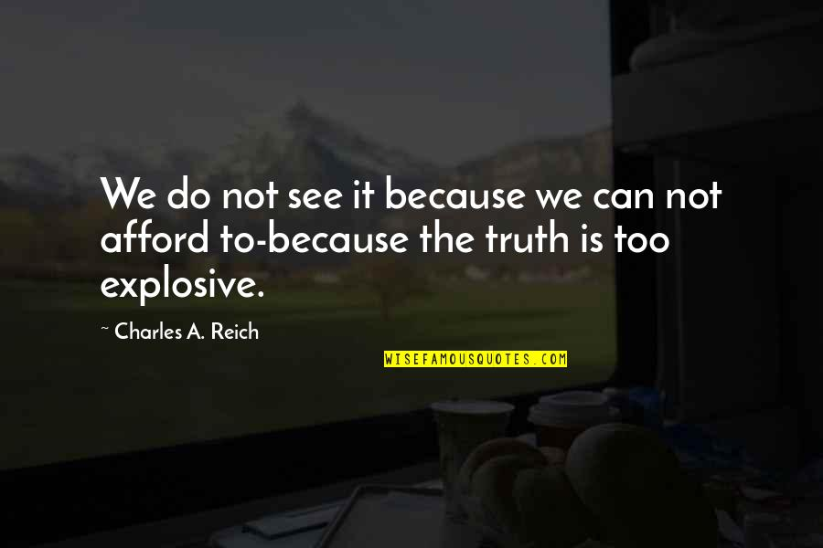 Charles Reich Quotes By Charles A. Reich: We do not see it because we can