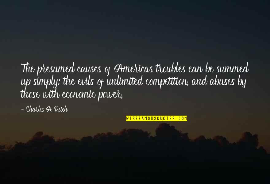 Charles Reich Quotes By Charles A. Reich: The presumed causes of Americas troubles can be