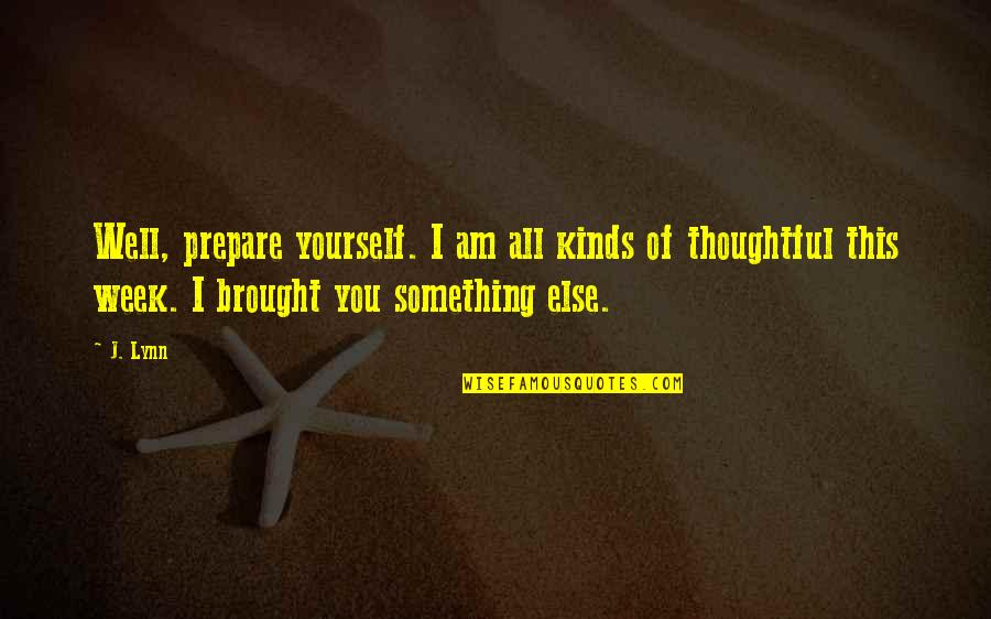 Charles Reich Quotes By J. Lynn: Well, prepare yourself. I am all kinds of