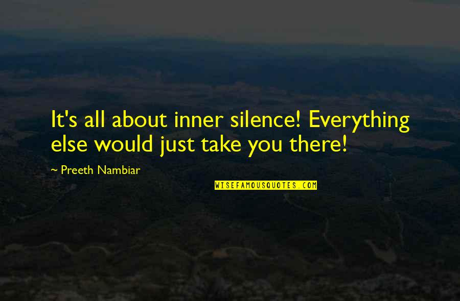 Charles Reich Quotes By Preeth Nambiar: It's all about inner silence! Everything else would