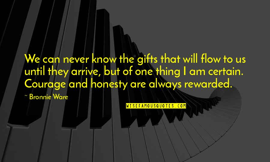 Charles Rennie Mackintosh Quotes By Bronnie Ware: We can never know the gifts that will