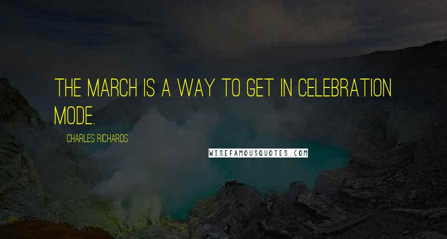 Charles Richards quotes: The march is a way to get in celebration mode.